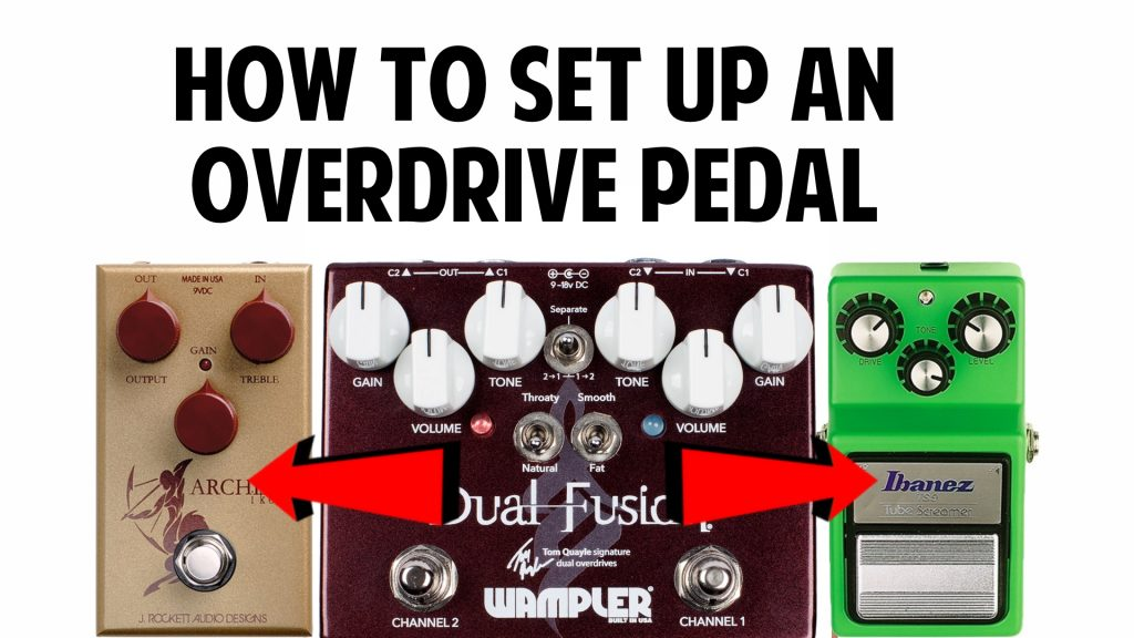 How to Set an Overdrive Pedal Properly